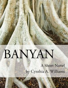 Banyan: A Short Novel by Cynthia A. Williams